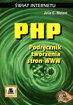 Książka PHP Podręcznik tworzenia stron www o numerze ISBN 8372791090. Autor Julie C Meloni, wydawnictwo Mikom.