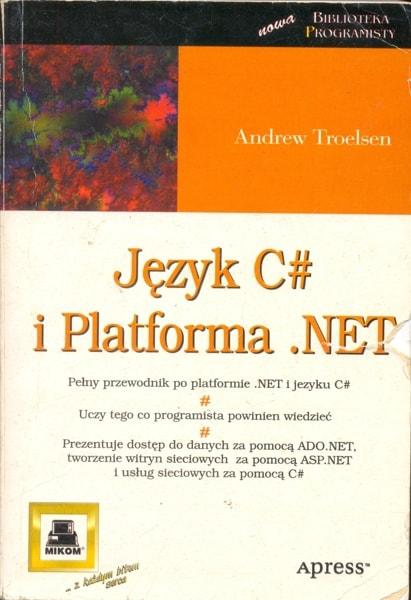 Książka Język C# i Platforma .NET Microsoft o numerze ISBN 8372792283. Autor Andrew Troelsen, wydawnictwo Mikom i wydawnictwo Apress, seria Nowa Bibilioteka Programisty.