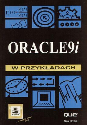 Książka Oracle 9i w przykładach o numerze ISBN 8372792984. Autor Dan Hotka, wydawnictwo Mikom.