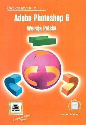 Książka Ćwiczenia z Adobe Photoshop 6 Wersja Polska o numerze ISBN 8372791813. Autor Jacek Piętka, wydawnictwo Mikom.