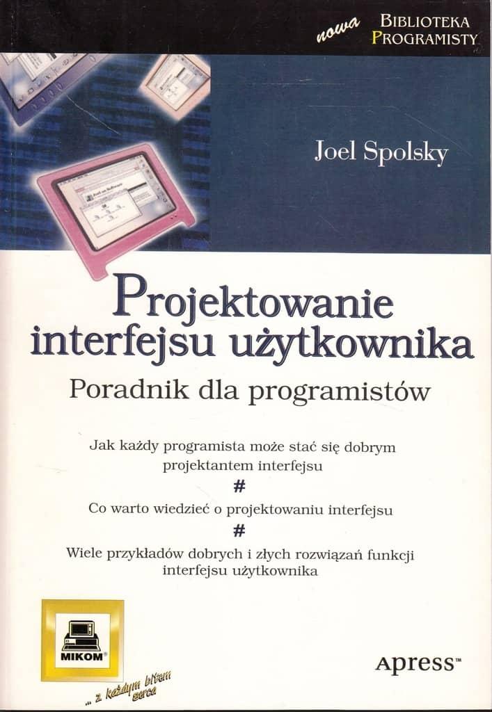 Książka Projektowanie interfejsu użytkownika to poradnik dla programisty z zakresu UX i UI, autor Joel Spolsky, wydawnictwo Mikom i apress.