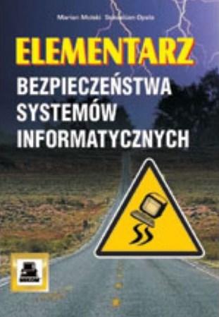 Książka elementarz bezpieczeństwa systemów informatycznych, autor Marin Molski i Sebastian Opala, wydawnictwo Mikom.