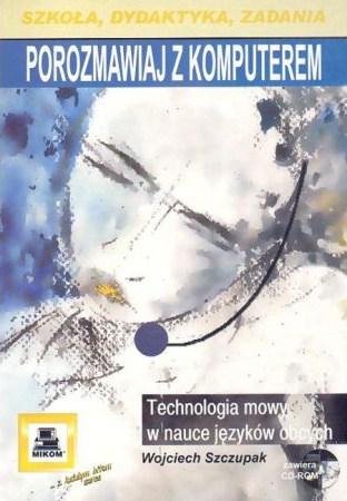 Książka Porozmawiaj z komputerem Technologia mowy w nauce języków obsych o numerze ISBN 8372793352. Autor Wojciech Szczupak, wydawnictwo Mikom.
